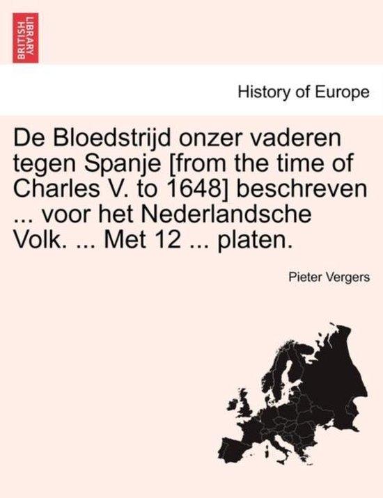De bloedstrijd onzer vaderen tegen Spanje [from the time of charles v. to 1648] beschreven ... voor het nederlandsche volk. ... met 12 ... platen. - Pieter Vergers |