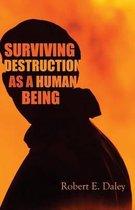 Surviving Destruction as a Human Being