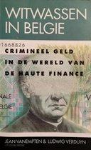 Witwassen in België. crimineel geldin de wereld van de haute finance