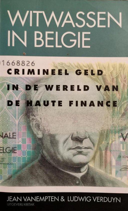 Witwassen in België. crimineel geldin de wereld van de haute finance - Ludwig Verduyn  