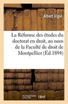 La Reforme Des Etudes Du Doctorat En Droit, Au Nom de la Faculte de Droit de Montpellier