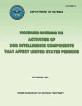 Procedures Governing the Activities of Dod Intelligence Components That Affect United States Persons (Dod 5240 1-R)