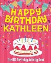 Happy Birthday Kathleen - The Big Birthday Activity Book