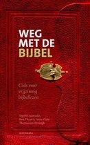 Weg met de Bijbel. Gids voor vrijzinnig bijbellezen