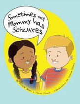 Sometimes My Mommy Has Seizures