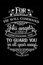 For He Will Command His Angels Concerning You To Guard You in All Your Ways.