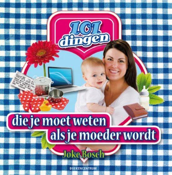 Cover van het boek '101 dingen die je moet weten als je moeder wordt' van Joke Bosch