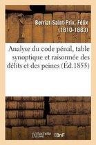 Analyse du code penal, table synoptique et raisonnee des delits et des peines