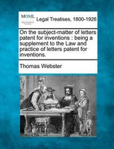 On the Subject-Matter of Letters Patent for Inventions