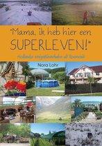 'mama, ik heb hier een superleven!' - hollandse emigratieverhalen uit roemenië