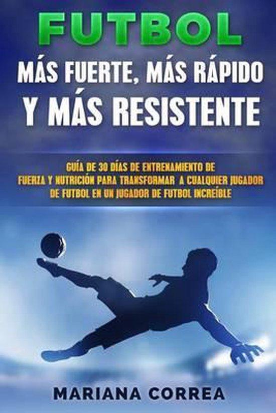 Futbol Mas Rapido, Mas Fuerte Y Mas Resistente