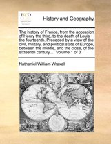 The History of France, from the Accession of Henry the Third, to the Death of Louis the Fourteenth. Preceded by a View of the Civil, Military, and Political State of Europe, Between the Middle, and the Close, of the Sixteenth Century.... Volume 1 of 3