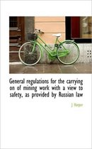 General Regulations for the Carrying on of Mining Work with a View to Safety, as Provided by Russian