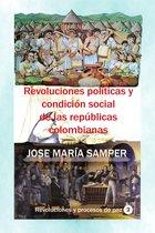 Revoluciones políticas y condicion social de las repúblicas colombianas