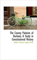 The County Palatine of Durham; A Study in Constitutional History