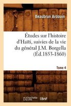 tudes Sur l'Histoire d'Ha ti Suivies de la Vie Du G n ral J.-M. Borgella. Tome 4 ( d.1853-1860)