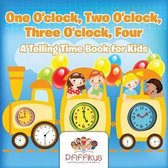 One O'Clock, Two O'Clock, Three O'Clock, Four a Telling Time Book for Kids