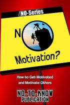 No Motivation?: How to Get Motivated and Motivate Others