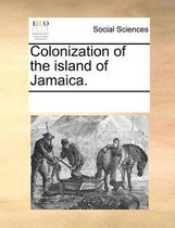 Colonization of the Island of Jamaica.