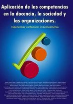 Aplicaci n de Las Competencias En La Docencia, La Sociedad Y Las Organizaciones. Experiencias Y Reflexiones En Latinoam rica