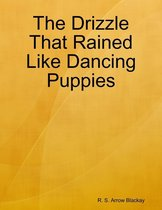 The Drizzle That Rained Like Dancing Puppies