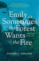 Emily As Sometimes the Forest Wants the Fire