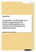 Transfereffekte und Wirkungen eines Qualifizierungsprogramms fur Nachwuchsfuhrungskrafte unter besonderer Berucksichtigung der Organisationskultur