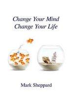 Boek cover Change Your Mind Change Your Life van Mark Sheppard