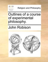 Outlines of a Course of Experimental Philosophy.