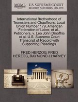 International Brotherhood of Teamsters and Chauffeurs, Local Union Number 179, American Federation of Labor, Et Al., Petitioners, V. Leo John Dinoffria Et Al. U.S. Supreme Court Transcript of Record with Supporting Pleadings