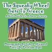 The Squeaky Wheel Gets to Greece---A Kid's Guide to Athens, Greece