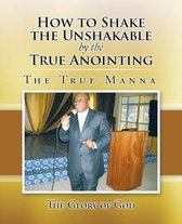 How to Shake the Unshakable by the True Anointing