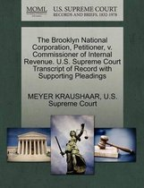 The Brooklyn National Corporation, Petitioner, V. Commissioner of Internal Revenue. U.S. Supreme Court Transcript of Record with Supporting Pleadings