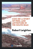 Coo-Ee! a Story of Peril and Adventure in the South Seas