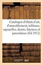 Catalogue d'objets d'art et d'ameublement, tableaux, aquarelles, dessin, faiences et porcelaines