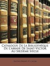 Catalogue De La Biblioth�Que De L'Abbaye De Saint-Victor Au Siezi�Me Si�Cle