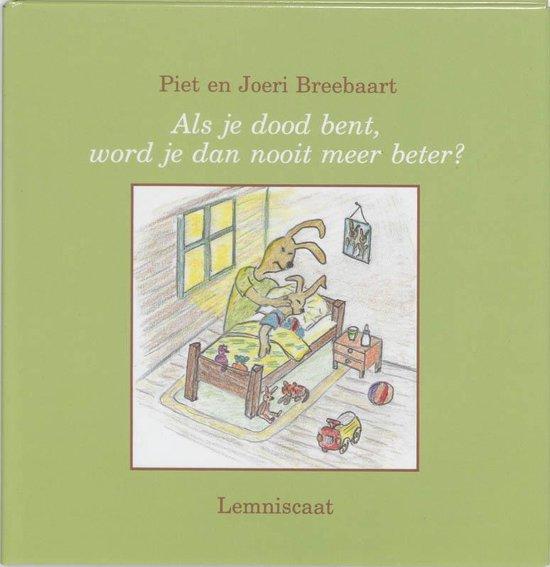 Als je dood bent word je dan nooit meer beter? - Piet Breebaart | Fthsonline.com