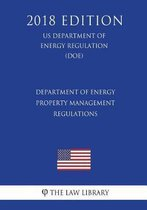 Department of Energy Property Management Regulations (Us Department of Energy Regulation) (Doe) (2018 Edition)