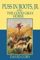 Puss in Boots, Jr. and the Good Gray Horse (Illustrated)
