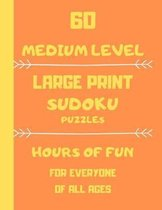 60 Medium Level Large Print Sudoku Puzzles Hours Of Fun For Everyone Of All Ages