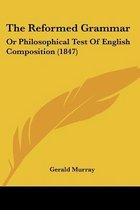 the Reformed Grammar: Or Philosophical Test of English Composition (1847)