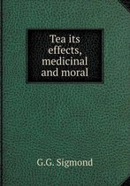 Tea Its Effects, Medicinal and Moral