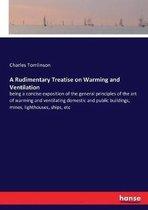 Boek cover A Rudimentary Treatise on Warming and Ventilation van Charles Tomlinson