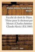 Faculte de Droit de Dijon. These Pour Le Doctorat Par Menan Charles-Antoine-Claude-Alexis