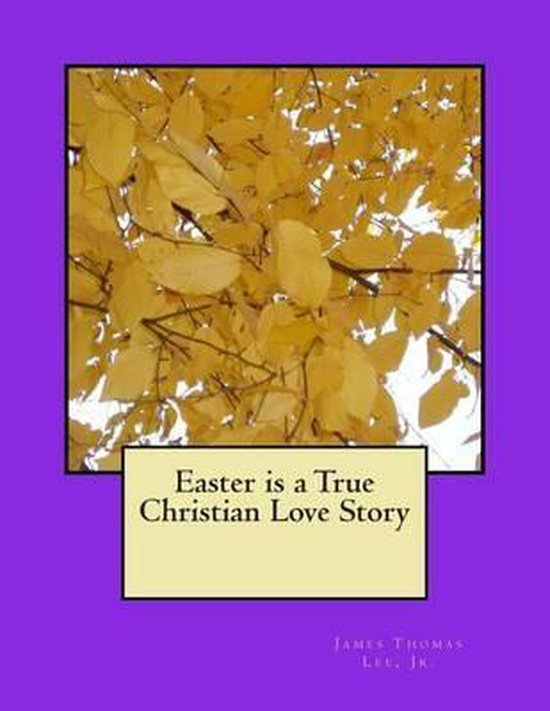 Boek cover Easter Is a True Christian Love Story van Mr James Thomas Lee Jr (Paperback)