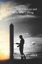 Aha! Discover Your Purpose and Walk in Your Calling