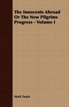 The Innocents Abroad Or The New Pilgrims Progress - Volume I