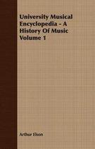 University Musical Encyclopedia - A History Of Music Volume 1