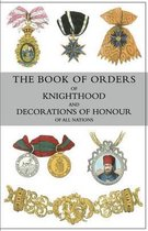 The Book of Orders of Knighthood and Decorations of Honour of All Nations