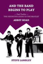 Omslag And the Band Begins to Play. Part Twelve: The Definitive Guide to the Beatles' Abbey Road